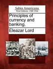 Principles of Currency and Banking. by Eleazar Lord (Paperback / softback, 2012)