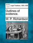 Outlines of Evidence. by W P Richardson (Paperback / softback, 2010)