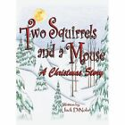 Two Squirrels and a Mouse: A Christmas Story by Jack Dinola (Hardback, 2013)