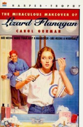 The Miraculous Makeover of Lizard Flanagan by Gorman, Carol