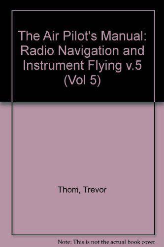 The Air Pilot's Manual: Radio Navigation and Instrument Flying v.5: Radio Navi,