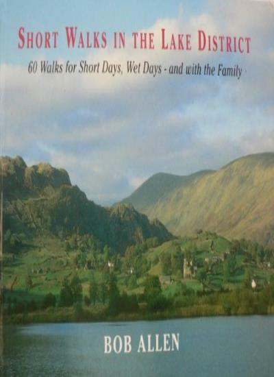 Short Walks in and Around the Lake District: 60 Walks for Short Days, Wet Days,