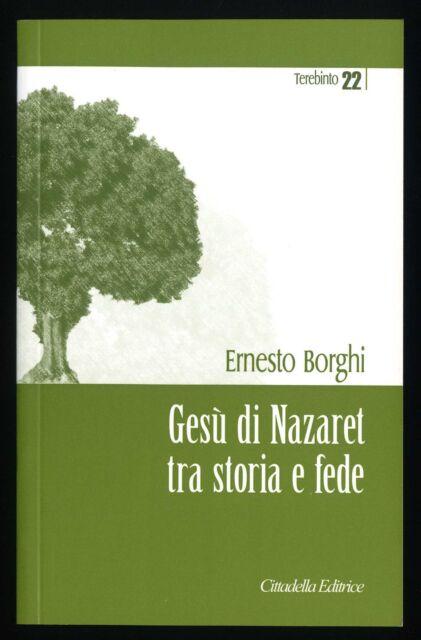 Ernesto Borghi - Gesù di Nazaret tra storia e fede