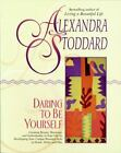 Daring to Be Yourself by Alexandra Stoddard (1992, Paperback)
