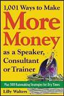 1,001 Ways to Make More Money as a Speaker, Consultant or Trainer: Plus 300 Rainmaking Strategies for Dry Times: Plus 300 Rainmaking Strategies for Dry Times by Lilly Walters (Paperback, 2003)