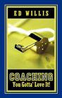 Coaching You Gotta' Love It! by Ed Willis (Paperback / softback, 2006)
