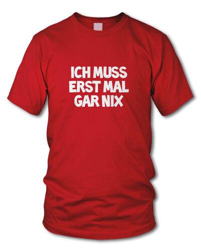 différentes couleurs s-xxl Je dois d/'abord fois voire Nix-culte t-shirt-Funshirt-Fun