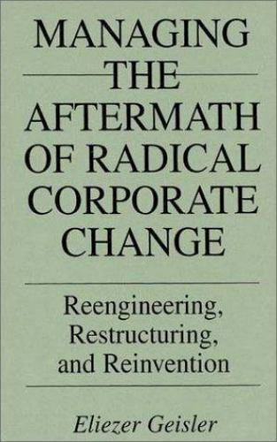 Managing the Aftermath of Radical Corporate Change : Reengineering,...