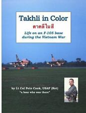 Takhli in Color : Life on an F-105 Base During the Vietnam War by Peter Cook (2015, Paperback)