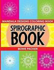 Spirographic Book: Mandala Designs Coloring Book by Bowe Packer (Paperback / softback, 2015)