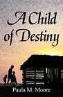 A Child of Destiny by Paula M Moore (Paperback / softback, 2011)