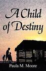 A Child of Destiny by Paula M Moore (Paperback / softback, 2011)