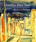 Israeli Painting: From Post-Impressionism to Post-Zionism by Ronald Fuhrer (Hardback)