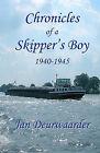 Chronicles of a Skipper's Boy 1940 - 1945 by Jan Deurwaarder (Paperback / softback, 2010)