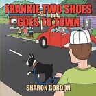 Frankie Two Shoes Goes to Town by Sharon Gordon (Paperback, 2012)