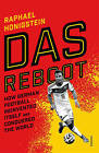 Das Reboot: How German Football Reinvented Itself and Conquered the World by Raphael Honigstein (Paperback, 2016)