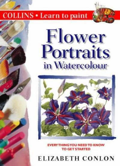 Collins Learn to Paint - Flower Portraits in Watercolour By Eli .9780004133386