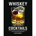 Whiskey Cocktails: Rediscovered Classics and Contemporary Craft Drinks Using the World's Most Popular Spirit by Warren Bobrow (Spiral bound, 2014)