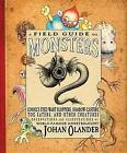 A Field Guide to Monsters: Googly-Eyed Wart Floppers, Shadow-Casters, Toe-Eaters, and Other Creatures by Johan Olander (Paperback, 2010)
