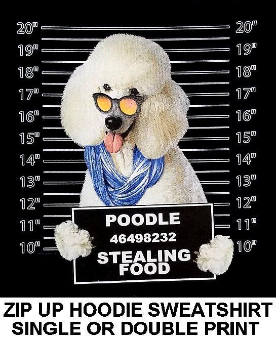 VERY COOL POODLE MUG SHOT FUNNY NAUGHTY BAD DOG ZIP HOODIE SWEATSHIRT WS780