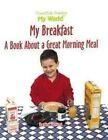 My Breakfast: A Book About a Great Morning Meal by Heather Feldman (Hardback, 2000)