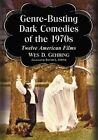Dark Comedies of the 1970s: Twelve Pivotal American Films by Wes D. Gehring (Paperback, 2016)