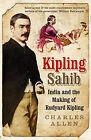 Kipling Sahib: India and the Making of Rudyard Kipling 1865-1900 by Charles Allen (Hardback, 2007)