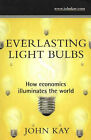 Everlasting Light Bulbs: How Economics Illuminates the World by John Kay (Paperback, 2004)