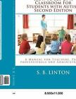 How to Set Up a Classroom for Students with Autism Second Edition: A Manual for Teachers, Para-Professionals and Administrators from Autismclassroom.C by S B Linton (Paperback / softback, 2012)