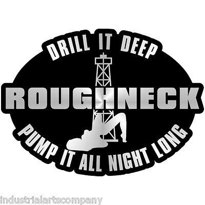 ROUGHNECK DRILL IT DEEP PUMP IT ALL NIGHT LONG Hard Hat Sticker Oilfield Trash