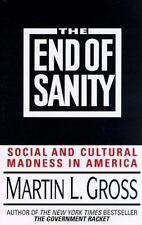 The End of Sanity: Social and Cultural Madness in America Gross, Martin L. Hard
