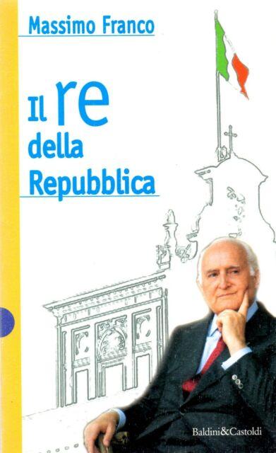 NUOVO - IL RE DELLA REPUBBLICA (Massimo Franco) - [8880893270] - 1° ed 1997