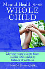 Mental Health for the Whole Child: Moving Young Clients from Disease & Disorder to Balance & Wellness by Scott M. Shannon (Hardback, 2013)