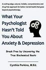 What Your Psychologist Hasn't Told You About Anxiety & Depression by M.Ed. Cynthia Perkins (Paperback, 2011)