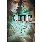 Electrify His Heart by Alana Ankh (Paperback / softback, 2014)