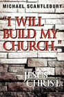 I Will Build My Church. - Jesus Christ by Michael Scantlebury (Paperback / softback, 2010)