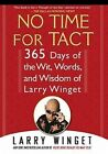 No Time for Tact: 365 Days of the Wit, Words, and Wisdom of Larry Winget by Larry Winget (Paperback / softback, 2010)