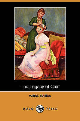 The Legacy of Cain (Dodo Press) by Collins, Wilkie