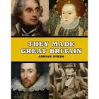 They Made Great Britain: The Men and Women Who Shaped the Modern World by Adrian Sykes (Paperback, 2014)