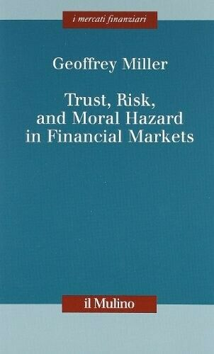 TRUST, RISK, AND MORAL HAZARD IN FINANCIAL MARKETS 9788815150042 GEOFFREY MILLER