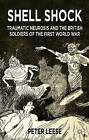 Shell Shock: Traumatic Neurosis and the British Soldiers of the First World War by Peter Leese (Paperback, 2002)