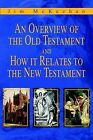 An Overview of the Old Testament and How It Relates to the New Testament by Jim McKeehan (Paperback / softback, 2002)