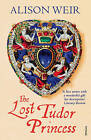 The Lost Tudor Princess: A Life of Margaret Douglas, Countess of Lennox by Alison Weir (Paperback, 2016)