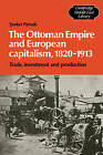 The Ottoman Empire and European Capitalism, 1820-1913: Trade, Investment and Production by Sevket Pamuk (Paperback, 2010)