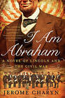 I am Abraham: A Novel of Lincoln and the Civil War by Jerome Charyn (Paperback, 2015)