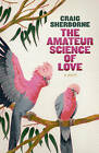 The Amateur Science of Love by Craig Sherborne (Paperback, 2011)