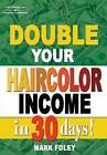 Double Your Haircolor Income in 30 Days by Mark D. Foley (Paperback, 2004)