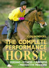 The Complete Performance Horse: Feeding, Fitness, Lameness, Preventive Medicine by Colin Vogel (Hardback, 1996)