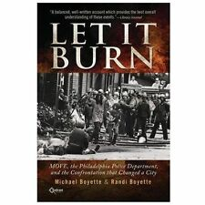 Let It Burn : MOVE, the Philadelphia Police Department, and the Confrontation That Changed a City by Randi Boyette and Michael Boyette (2013, Paperback)