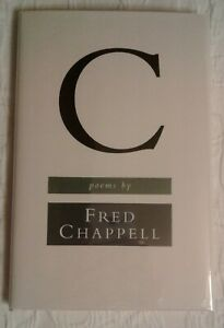 C : Poems by Fred Chappell, Signed 1st Edition, F/F